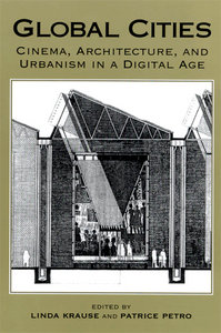 Global Cities: Cinema, Architecture, and Urbanism in a Digital Age free download