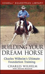Building Your Dream Horse: Charles Wilhelm's Ultimate Foundation Training free download