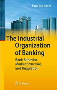 The Industrial Organization of Banking: Bank Behavior, Market Structure, and Regulation free download