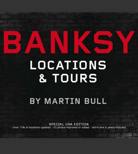 Martin Bull - Banksy Locations and Tours: A Collection of Graffiti Locations and Photographs in London, England free download
