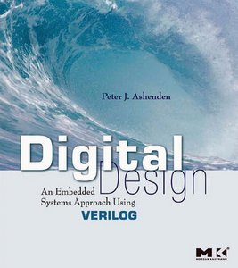 Digital Design (Verilog): An Embedded Systems Approach Using Verilog free download