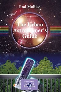 The Urban Astronomer's Guide: A Walking Tour of the Cosmos for City Sky Watchers free download