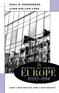 Paul Hohenberg, Lynn Lees - The Making of Urban Europe, 1000-1994 free download