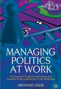 Aryanne Oade - Managing Politics at Work free download