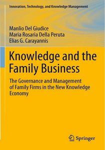 Knowledge and the Family Business: The Governance and Management of Family Firms in the New Knowledge Economy free download