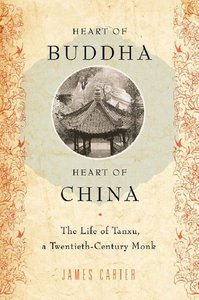 Heart of Buddha, Heart of China: The Life of Tanxu, a Twentieth Century Monk free download