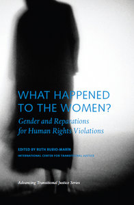 Ruth Rubio-Marin - What Happened to the Women: Gender and Reparations for Human Rights Violations free download