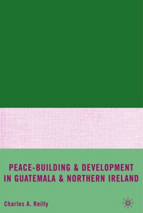 Charles A. Reilly - Peace-Building and Development in Guatemala and Northern Ireland free download