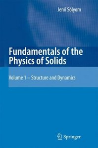 Fundamentals of the Physics of Solids: Volume 1: Structure and Dynamics free download