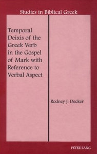 Rodney J. Decker - Temporal Deixis of the Greek Verb in the Gospel of Mark with Reference to Verbal Aspect free download