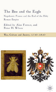Alan Forrest, Peter H. Wilson - The Bee and the Eagle: Napoleonic France and the End of the Holy Roman Empire free download