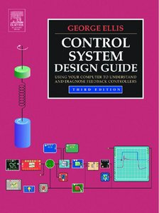 Control System Design Guide, Third Edition: Using Your Computer to Understand and Diagnose Feedback Controllers free download