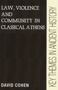 Law, Violence, and Community in Classical Athens free download