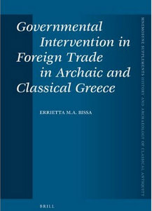 Errietta M.A. Bissa - Governmental Intervention in Foreign Trade in Archaic and Classical Greece free download