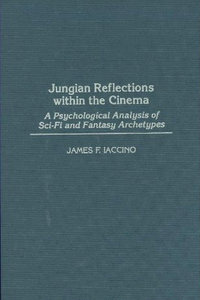 James F. Iaccino - Jungian Reflections within the Cinema: A Psychological Analysis of Sci-Fi and Fantasy Archetypes free download