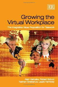 Alain Verbeke, Robert Schulz - Growing the Virtual Workplace: The Integrative Value Proposition for Telework free download