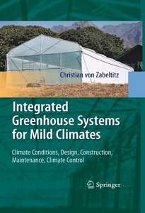 Integrated Greenhouse Systems for Mild Climates: Climate Conditions, Design, Construction, Maintenance, Climate Control (re) free download