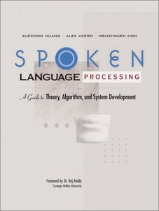 Spoken Language Processing: A Guide to Theory, Algorithm and System Development free download