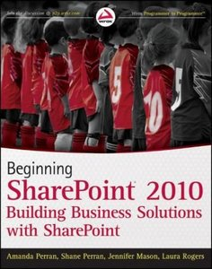 Beginning SharePoint 2010: Building Business Solutions with SharePoint free download