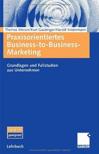 Praxisorientiertes Business-to-Business-Marketing: Grundlagen und Fallstudien aus Unternehmen download dree