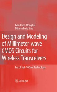 Design and Modeling of Millimeter-wave CMOS Circuits for Wireless Transceivers: Era of Sub-100nm Technology (re) free download