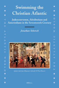 J. Schorsch - Swimming the Christian Atlantic: Judeoconversos, Afroiberians and Amerindians in the Seventeenth Century free download
