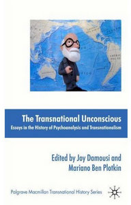 Joy Damousi, Mariano Ben Plotkin - The Transnational Unconscious: Essays in Psychoanalysis and Transnationalism free download