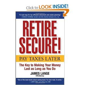 Retire Secure!: Pay Taxes Later The Key to Making Your Money Last as Long as You Do free download