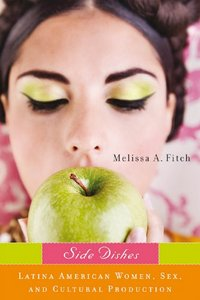 Side Dishes: Latina American Women, Sex, and Cultural Production free download