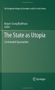 The State as Utopia: Continental Approaches (The European Heritage in Economics and the Social Sciences) free download