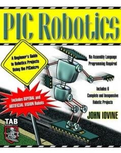 Title: PIC Robotics: A Beginner's Guide to Robotics Projects Using the PIC Micro free download