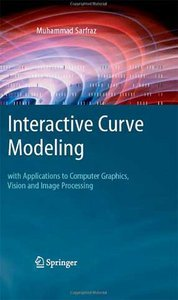 Interactive Curve Modeling: With Applications to Computer Graphics, Vision and Image Processing free download
