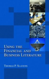 Using the Financial and Business Literature (Books in Library and Information Science) By Thomas Slavens free download