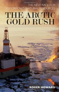 Arctic Gold Rush: The New Race for Tomorrow's Natural Resources free download