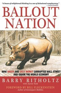 Bailout Nation: How Greed and Easy Money Corrupted Wall Street and Shook the World Economy free download