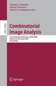 Combinatorial Image Analysis: 12th International Workshop, IWCIA 2008, Buffalo, NY, USA free download