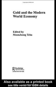 Gold and the Modern World Economy (Routledge Studies in the Modern World Economy) From Routledge free download