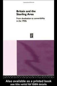 Britain and the Sterling Area: From Devaluation to Convertibility in the 1950s By Dr Catherine Schenk free download