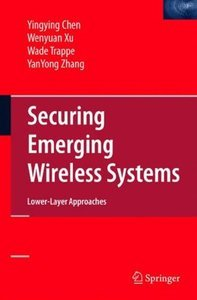 Securing Emerging Wireless Systems: Lower-layer Approaches free download