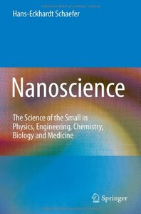 Nanoscience: The Science of the Small in Physics, Engineering, Chemistry, Biology and Medicine free download
