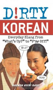 Dirty Korean: Everyday Slang from What's Up? free download
