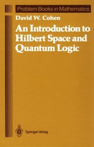 An Introduction to Hilbert Space and Quantum Logic free download