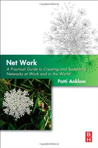 Net Work: A Practical Guide to Creating and Sustaining Networks at Work and in the World free download