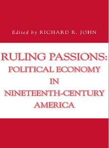 Richard R. John - Ruling Passions: Political Economy in Nineteenth-century America free download