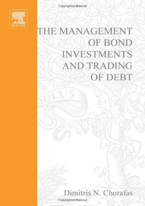 The Management of Bond Investments and Trading of Debt By Dimitris N. Chorafas free download