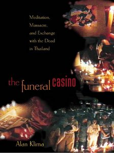 The Funeral Casino: Meditation, Massacre, and Exchange with the Dead in Thailand free download