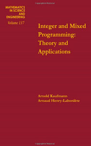 Integer and mixed programming : theory and applications, Volume 137 (Mathematics in Science and Engineering) free download