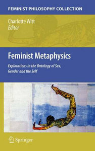 Feminist Metaphysics: Explorations in the Ontology of Sex, Gender and the Self free download