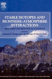 Stable Isotopes and Biosphere - Atmosphere Interactions: Processes and Biological Controls free download