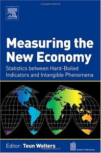 Measuring the New Economy: Statistics between Hard-Boiled Indicators and Intangible Phenomena From Elsevier Science free download